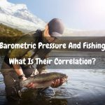 Barometric Pressure And Fishing: What Is Their Correlation?