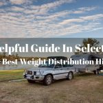 A Helpful Guide In Selecting The Best Weight Distribution Hitch